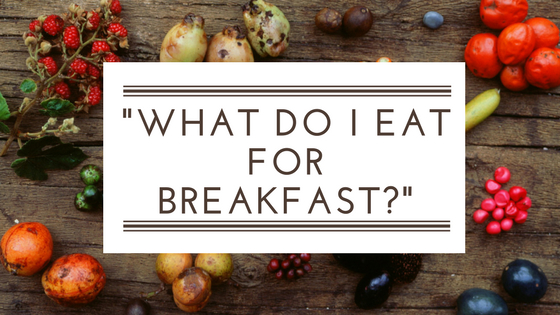 What to eat for breakfast